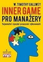 Inner game pro manažery: Tajemství vysoké pracovní výkonnosti