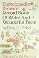 Encyclopedia Brown's Record Book Of Weird And Wonderful Facts