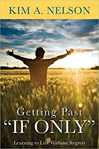 Getting Past If Only, Learning to Live Without Regrets