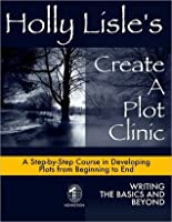 Holly Lisle's Create a Plot Clinic: A Step-by-Step Course in Developing Plots from Beginning to End