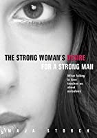 The Strong Woman's Desire for a Strong Man,  What falling in love teaches us about ourselves