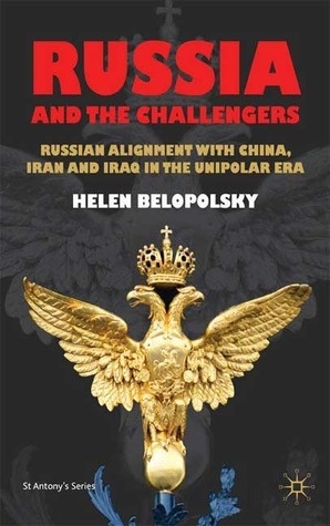 Russia and the Challengers: Russian Alignment with China, Iran and Iraq in the Unipolar Era
