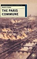 The Paris Commune: French Politics, Culture, and Society at the Crossroads of the Revolutionary Tradition and Revolutionary Socialism