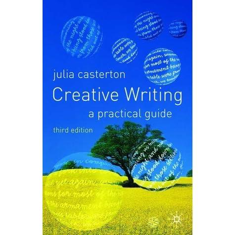 creative writing a practical guide julia casterton