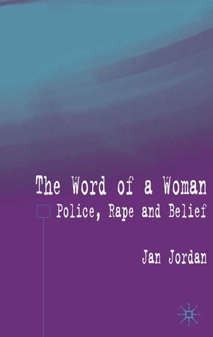The Word of a Woman: Police, Rape and Belief