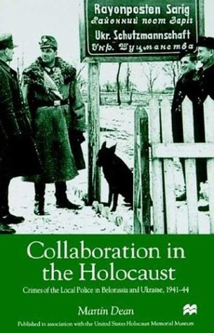 Collaboration in the Holocaust: Crimes of the Local Police in Belorussia and Ukraine, 1941-44