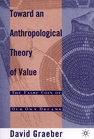 Toward An Anthropological Theory of Value: The False Coin of