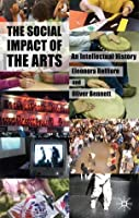 The Social Impact of the Arts: An Intellectual History