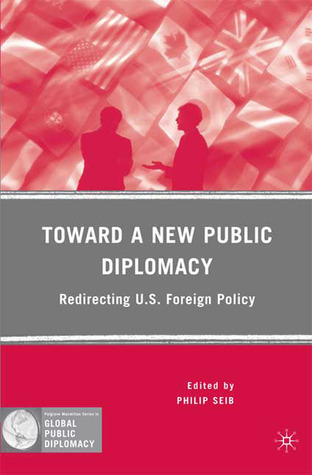 Toward a New Public Diplomacy  Redirecting U
