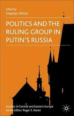 Politics and the Ruling Group in Putin's Russia