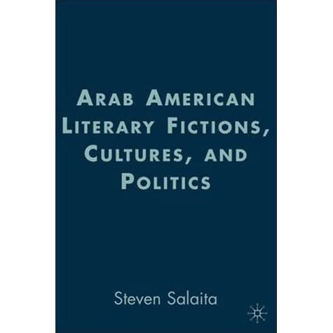 Arab American Literary Fictions Cultures And Politics By Steven