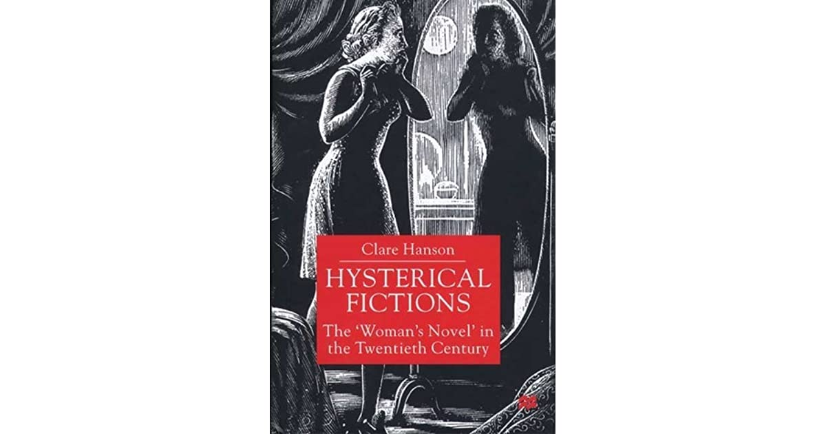 Hysterical Fictions: The Womans Novel in the Twentieth Century