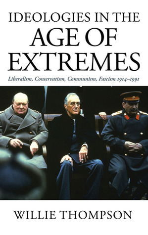 Ideologies in the Age of Extremes: Liberalism, Conservatism, Communism, Fascism 1914-1991