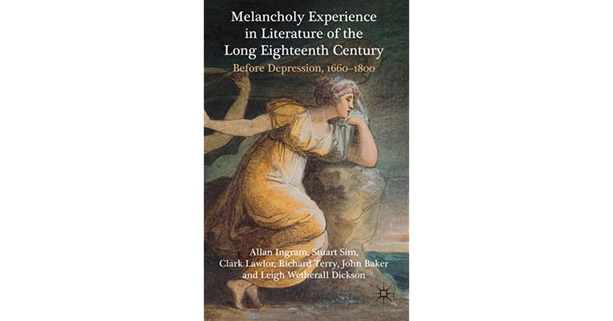 Melancholy Experience in Literature of the Long Eighteenth Century: Before Depression, 1660-1800