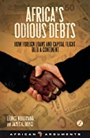 Africa's Odious Debts: How Foreign Loans and Capital Flight Bled a Continent