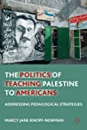 The Politics of Teaching Palestine to Americans by Marcy Jane Knopf-Newman