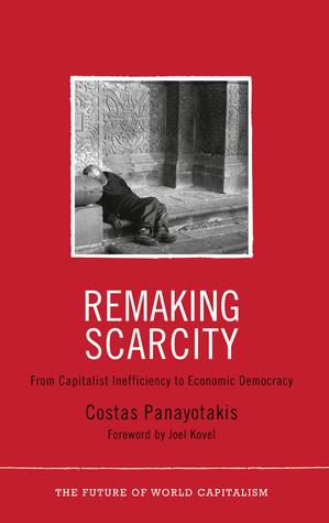 Remaking Scarcity: From Capitalist Inefficiency to Economic Democracy