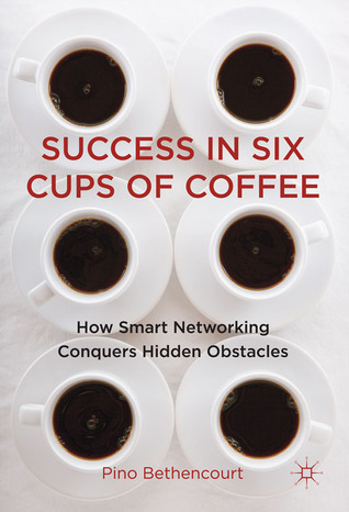 Success-in-Six-Cups-of-Coffee-How-Smart-Networking-Conquers-Hidden-Obstacles