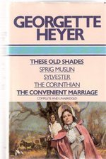 These Old Shades / Sprig Muslin / Sylvester / The Corinthian / The Convenient Marriage
