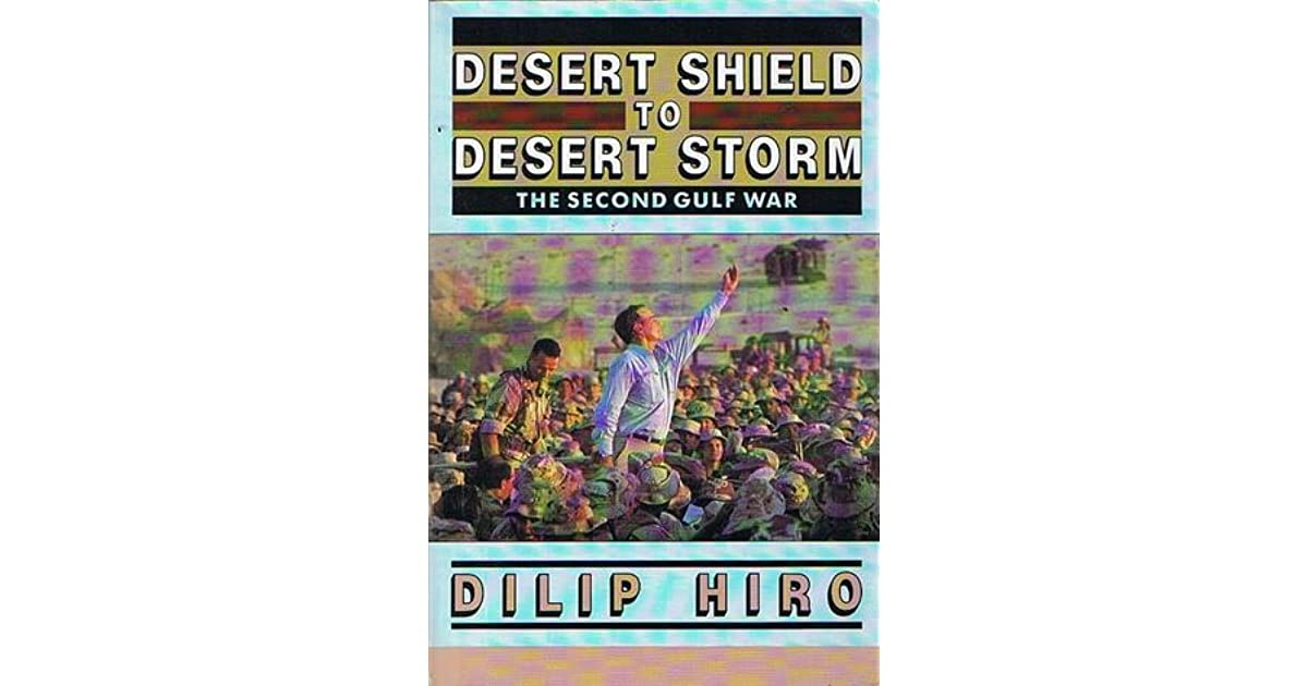 Desert Shield To Desert Storm The Second Gulf War By Dilip Hiro
