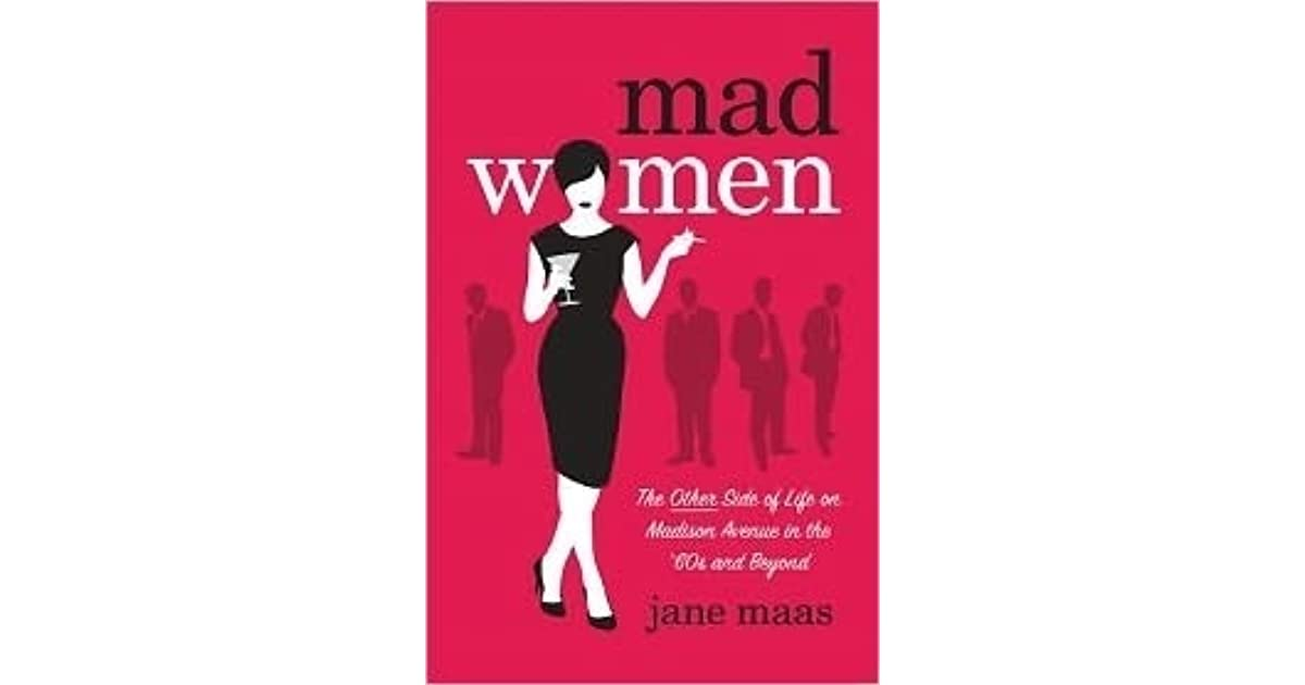 mad women the other side of life on madison avenue in the 60s and beyond