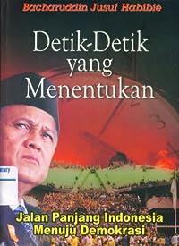 Detik-Detik Yang Menentukan: Jalan Panjang Indonesia Menuju Demokrasi