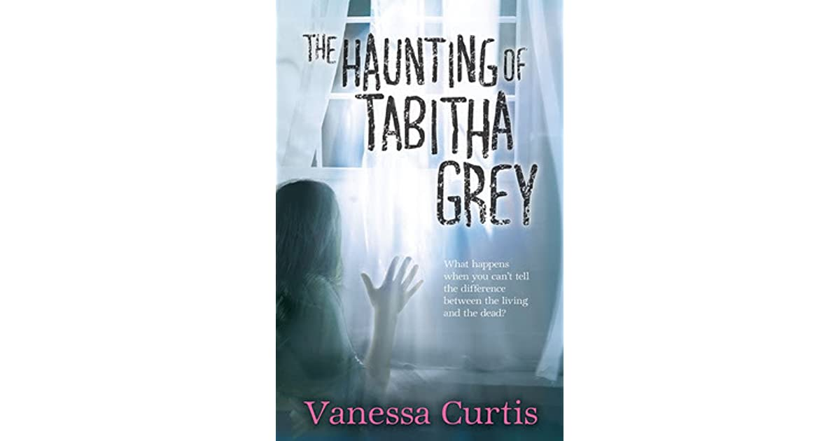 The Haunting of Tabitha Grey by Vanessa Curtis