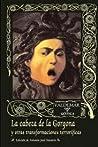 La cabeza de la Gorgona y otras transformaciones terroríficas