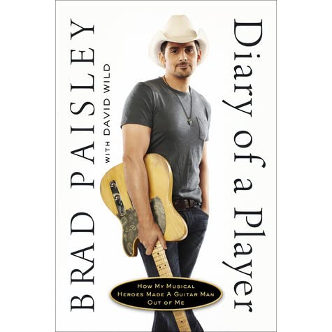 Diary Of A Player How My Musical Heroes Made A Guitar Man Out Of Me By Brad Paisley
