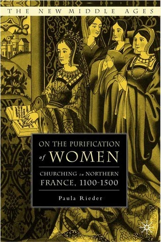 On the Purification of Women Churching in Northern France, 1100-1500 (The New Middle Ages)