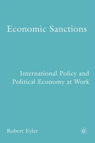 Economic Sanctions  International Policy and Political Economy at Work