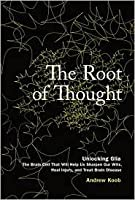 The Root of Thought: Unlocking Glia the Brain Cell That Will Help Us Sharpen Our Wits, Heal Injury, and Treat Brain Disease (Papeback)