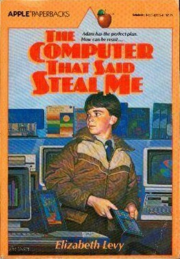A Computer That Said Steal Me by Elizabeth Levy
