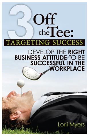 Targeting Success, Develop the Right Business Attitude to be Successful in the Workplace