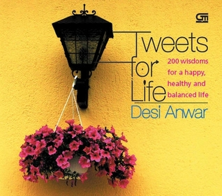 Tweets for Life: 200 Wisdoms for a Happy, Healthy, and Balanced Life