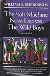 The Soft Machine; Nova Express; The Wild Boys: Three Novels