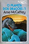 O Planeta dos Dragões, 1 by Anne McCaffrey