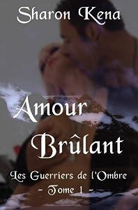 Amour Brûlant (Les Guerriers de l'Ombre, #1)