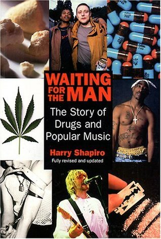 Waiting For The Man: Story of Drugs and Popular Music