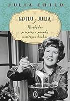 Gotuj z Julią. Niezbędne przepisy i porady mistrzyni kuchni