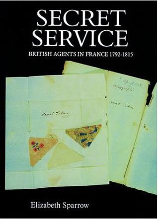 Secret Service: British Agents in France, 1792-1815