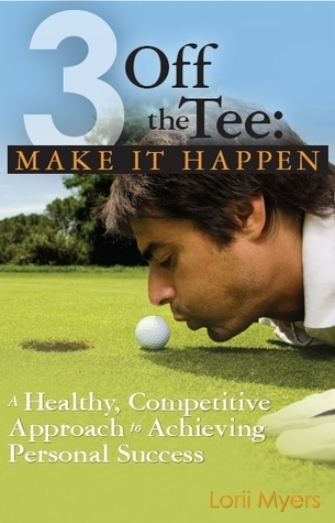 Make It Happen, A Healthy, Competitive Approach to Achieving Personal Success