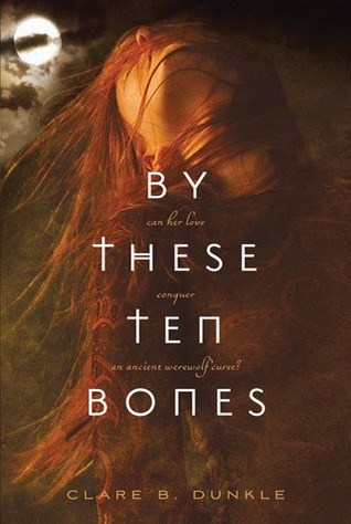 Read By These Ten Bones By Clare B Dunkle