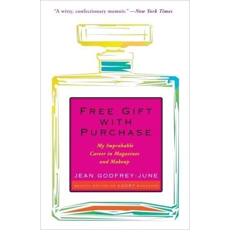 Free Gift with Purchase: My Improbable Career in Magazines and Makeup by Jean Godfrey-June
