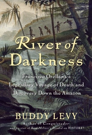 Francisco Orellana's Legendary Voyage of Death and Discovery Down the Amazon  -  Buddy Levy