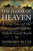 The Floor of Heaven: A True Tale of the Last Frontier & the Yukon Gold Rush