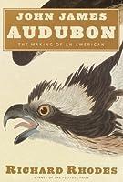 John James Audubon: The Making of an American
