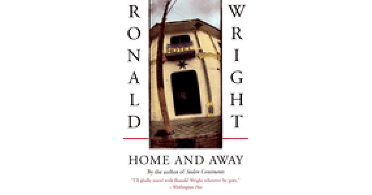 Home and Away by Ronald Wright