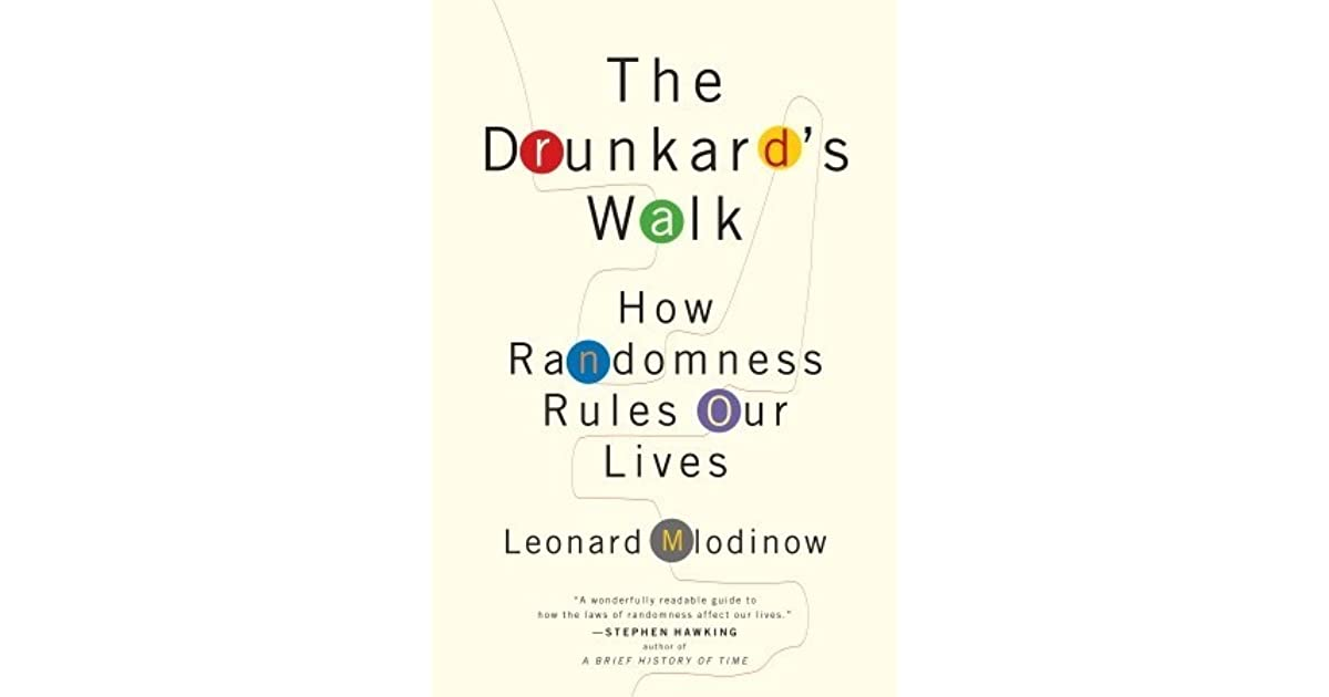 The Drunkards Walk How Randomness Rules Our Lives By Leonard Mlodinow