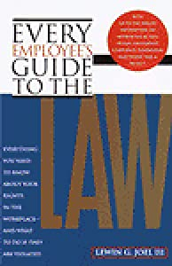 Every Employee's Guide to the Law: Everything You Need to Know About Your Rights in the Workplace and What to Do If They Are Violated